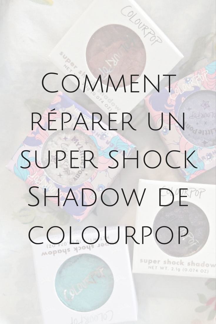 Votre super shock shadow de Colourpop s'est cassé ? Pas de souci, j'ai la solution !