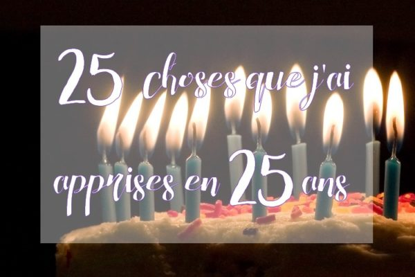 25 choses que j'ai apprises en 25 ans