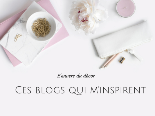 L'Envers du décor #9 : Ces blogs qui m'inspirent
