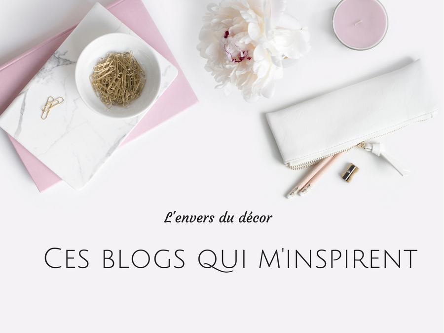 L'Envers du décor #9 : Ces blogs qui m'inspirent