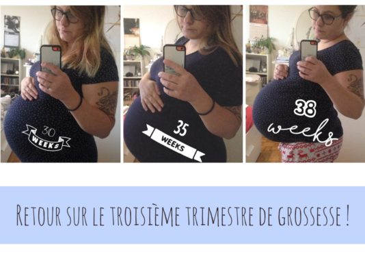 Retour sur le troisième trimestre de grossesse !